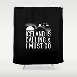 Iceland Is Calling And I Must Go Shower Curtain