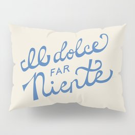 Il dolce far niente Italian - The sweetness of doing nothing Hand Lettering Pillow Sham