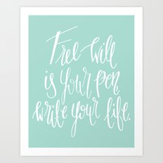 Free Will Is Your Pen, Write Your Life. Art Print