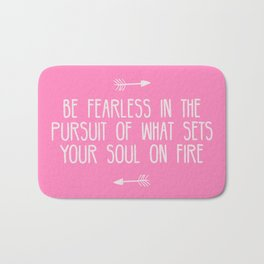 be fearless in the pursuit of what sets your soul on fire Bath Mat