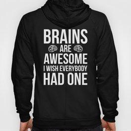 Brains Are Awesome Funny Quote Hoody
