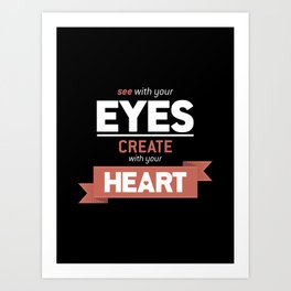 ...Create With Your Heart Art Print