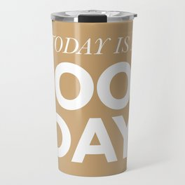 Today is a good day - typography Travel Mug