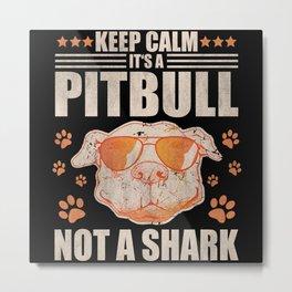 Keep Calm It's A Pitbull Not A Shark Metal Print