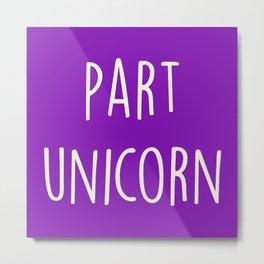Part Unicorn Cute Saying Metal Print