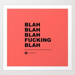 Blah Blah Blah fucking blah Art Print