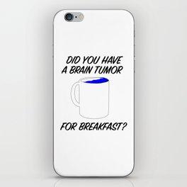 brain tumor for breakfast iPhone Skin