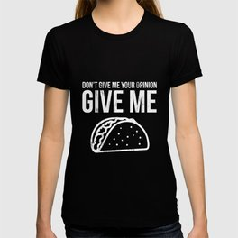 Funny Don't Give Me Your Opinion Give Me Tacos TShirt T-shirt