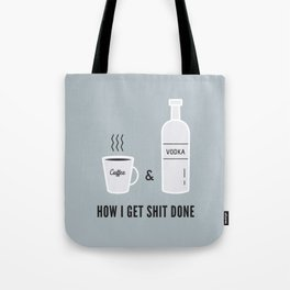 How I Get Shit Done Tote Bag