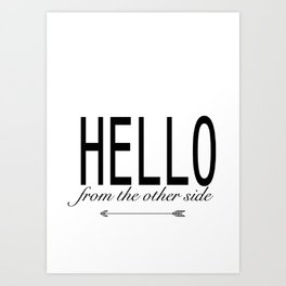 Hello From The Other Side Art Print