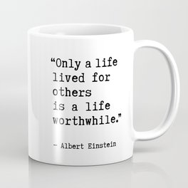 Albert Einstein quote - Only a life lived for others is a life worthwhile. Coffee Mug