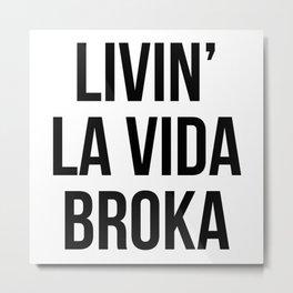 LIVIN' LA VIDA BROKA Metal Print