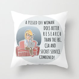 Pissed Off Woman Funny Scorned Woman Pun Throw Pillow