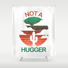 Not A Hugger T Shirt Funny Shirt Cactus Sarcastic Tees Retro Tee Shower Curtain