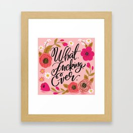 Pretty Sweary: What. Fucking. Ever. Framed Art Print