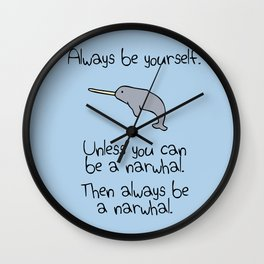 Always Be Yourself, Unless You Can Be A Narwhal Wall Clock