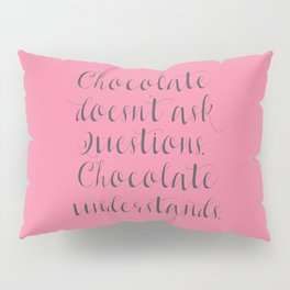 Chocolate understands, shabby chic, quote, coffeehouse, coffee shop, bar, decor, interior design Pillow Sham