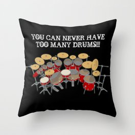 You Can Never Have Too Many Drums! Throw Pillow