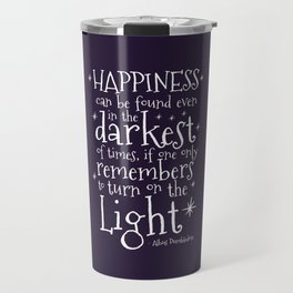 HAPPINESS CAN BE FOUND EVEN IN THE DARKEST OF TIMES - DUMBLEDORE QUOTE Travel Mug