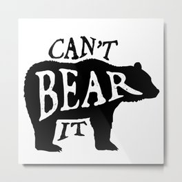 Can't Bear It Metal Print