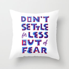 Don't settle out of fear Throw Pillow