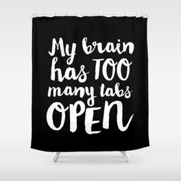 My Brain Has Too Many Tabs Open Shower Curtain