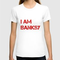 banksy T-shirts featuring I am Banksy by PupKat