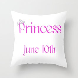 A Princess Is Born On June 10th Funny Birthday Throw Pillow