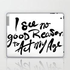 No Good Reason To Act My Age Laptop & iPad Skin