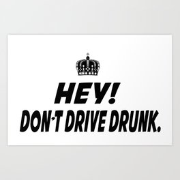 Don't Drive Drunk Art Print