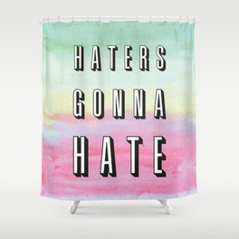Haters Gonna Hate Shower Curtain