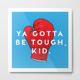 Toughen Up Kid Metal Print