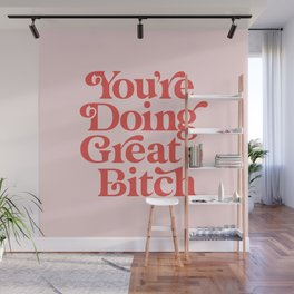 You're Doing Great Bitch Wall Mural