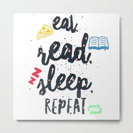 eat read sleep Metal Print