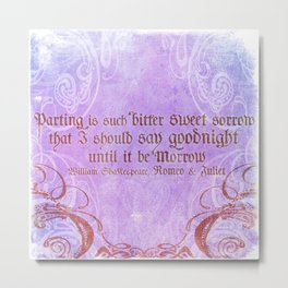 Parting is such bitter sweet sorrow - Romeo & Juliet Quote Metal Print