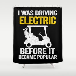 I Was Driving Electric Before It Became Popular Shower Curtain