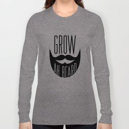 Grow Ah Beard Long Sleeve T-shirt