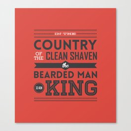 In the country of the clean shaven, the bearded man is king!  Canvas Print