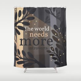 The World Needs More Introverts Shower Curtain
