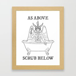 As Above, Scrub Below Framed Art Print