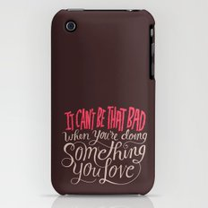 It Can't Be That Bad When You're Doing Something You Love iPhone (3g, 3gs) Slim Case