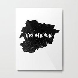 I'm Here Andorra Metal Print