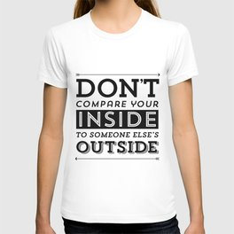 Don't Compare Your Inside To Someone Else's Outside/ Black & White T-shirt