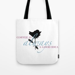 Coffee is a Always a Good Idea I Tote Bag