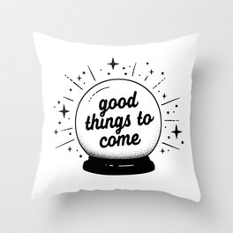 "Crystal ball ""good things to come"" Throw Pillow"
