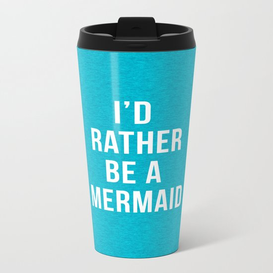 Rather Be A Mermaid Funny Quote Metal Travel Mug
