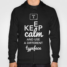 Keep Calm and Use A Different Typeface Hoody