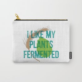 I Like My Plants Fermented Carry-All Pouch
