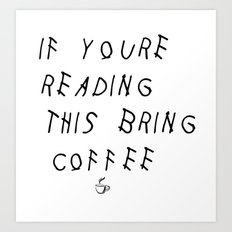 If You're Reading This Bring Coffee Parody Art Print