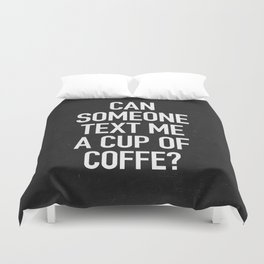 Can someone text me a cup of coffe? Duvet Cover